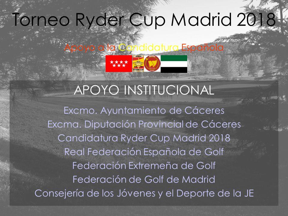 APOYO INSTITUCIONAL Excmo. Ayuntamiento de Cáceres Excma. Diputación Provincial de Cáceres Candidatura Ryder Cup Madrid 2018 Real Federación Española