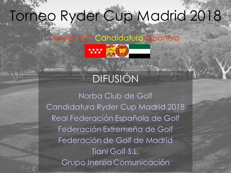 DIFUSIÓN Norba Club de Golf Candidatura Ryder Cup Madrid 2018 Real Federación Española de Golf Federación Extremeña de Golf Federación de Golf de Madr