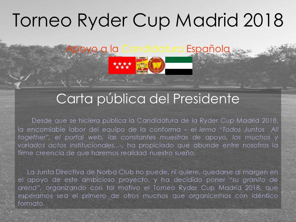 Carta pública del Presidente Desde que se hiciera pública la Candidatura de la Ryder Cup Madrid 2018, la encomiable labor del equipo de la conforma –