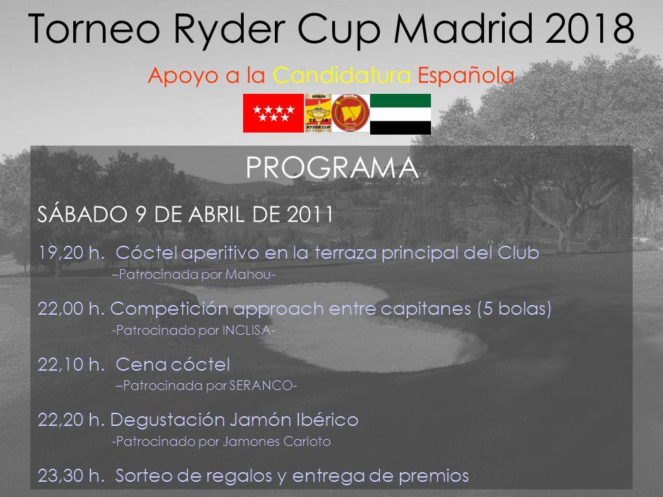 Torneo Ryder Cup Madrid 2018 Apoyo a la Candidatura Española PROGRAMA SÁBADO 9 DE ABRIL DE 2011 19,20 h. Cóctel aperitivo en la terraza principal del