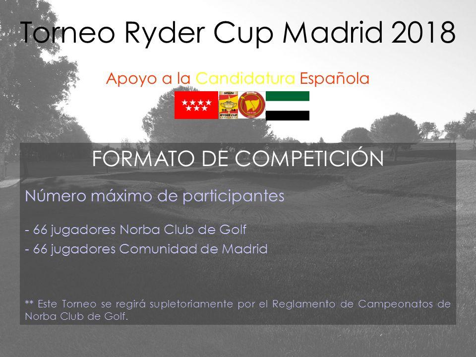 FORMATO DE COMPETICIÓN Número máximo de participantes - 66 jugadores Norba Club de Golf - 66 jugadores Comunidad de Madrid ** Este Torneo se regirá su
