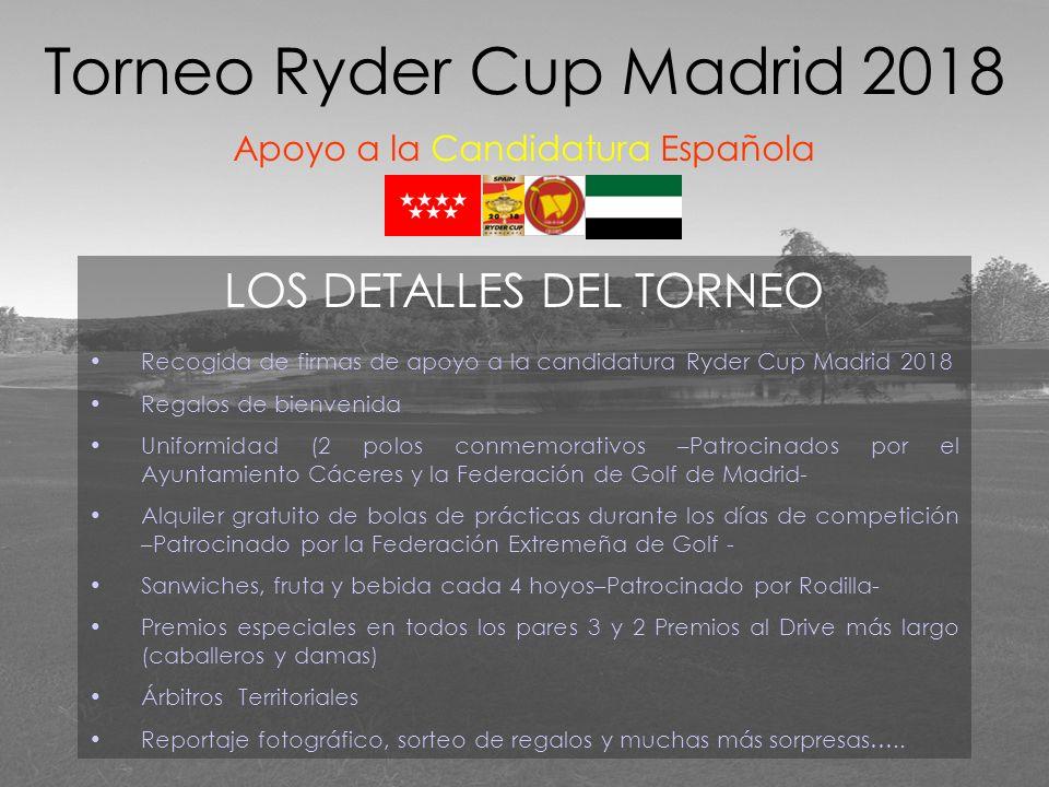 LOS DETALLES DEL TORNEO Recogida de firmas de apoyo a la candidatura Ryder Cup Madrid 2018 Regalos de bienvenida Uniformidad (2 polos conmemorativos –