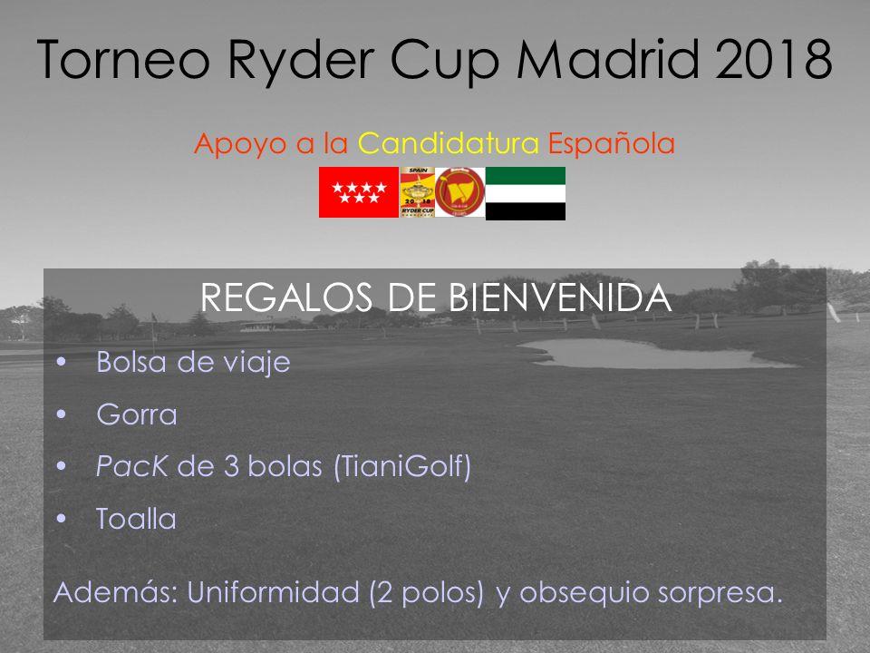 REGALOS DE BIENVENIDA Bolsa de viaje Gorra PacK de 3 bolas (TianiGolf) Toalla Además: Uniformidad (2 polos) y obsequio sorpresa. Torneo Ryder Cup Madr