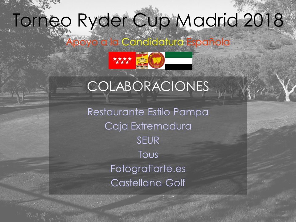DISTRIBUCIÓN DE PLAZAS XVI Trofeo Corte Inglés 6 primeros clasificados Hcp y 4 suplentes Trofeo III Circuito Femenino –Federación Extremeña de Golf- 2 primeros clasificados Hcp Trofeo Audi Quatro 8 primeras parejas clasificados Hcp y 4 parejas suplentes Torneo Ryder Cup Madrid 2018 Apoyo a la Candidatura Española