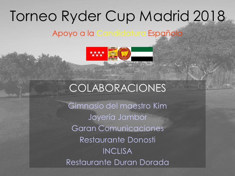 Torneo Ryder Cup Madrid 2018 Apoyo a la Candidatura Española COLABORACIONES Gimnasio del maestro Kim Joyería Jambor Garan Comunicaciones Restaurante D