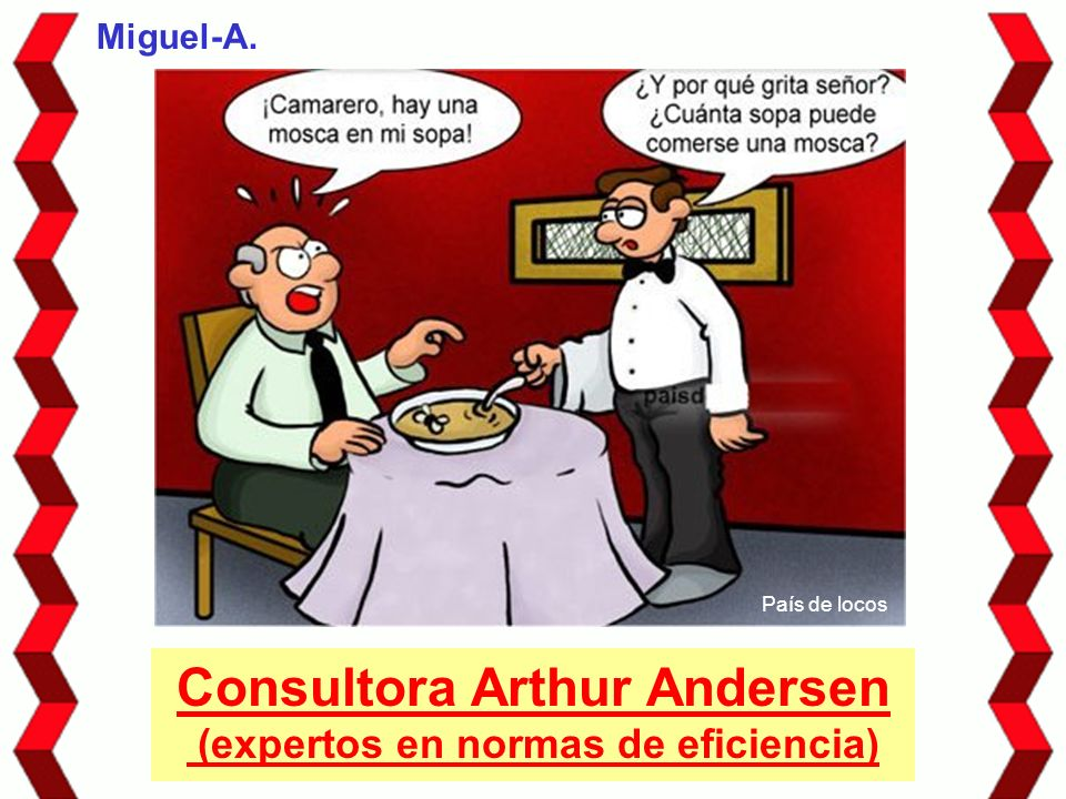 Consultora Arthur Andersen (expertos en normas de eficiencia) Miguel-A. País de locos