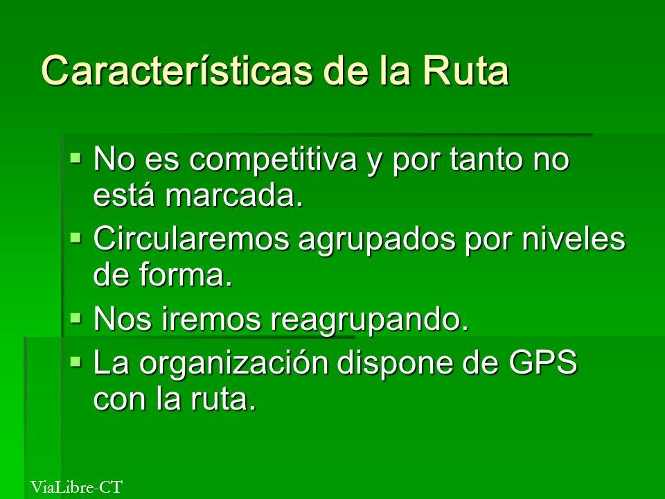 Características de la Ruta No es competitiva y por tanto no está marcada. No es competitiva y por tanto no está marcada. Circularemos agrupados por ni