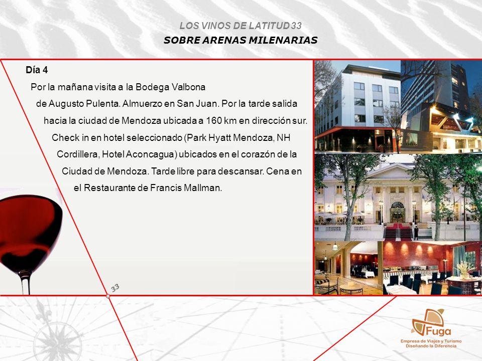 LOS VINOS DE LATITUD 33 SOBRE ARENAS MILENARIAS Día 4 Por la mañana visita a la Bodega Valbona de Augusto Pulenta. Almuerzo en San Juan. Por la tarde