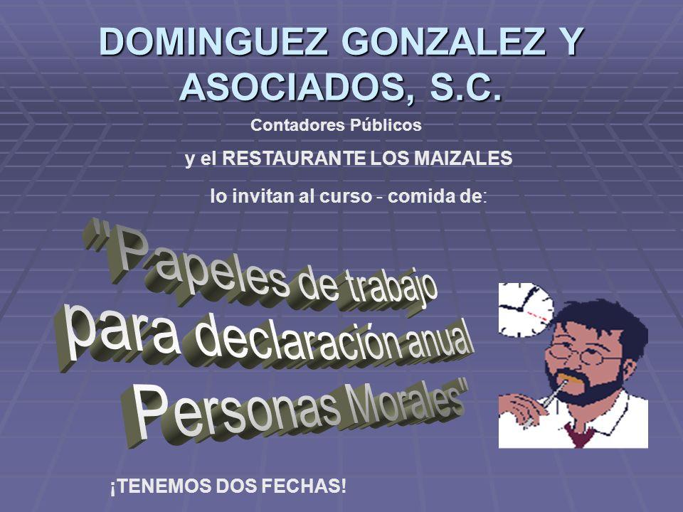 DOMINGUEZ GONZALEZ Y ASOCIADOS, S.C. Contadores Públicos y el RESTAURANTE LOS MAIZALES lo invitan al curso - comida de: ¡TENEMOS DOS FECHAS!