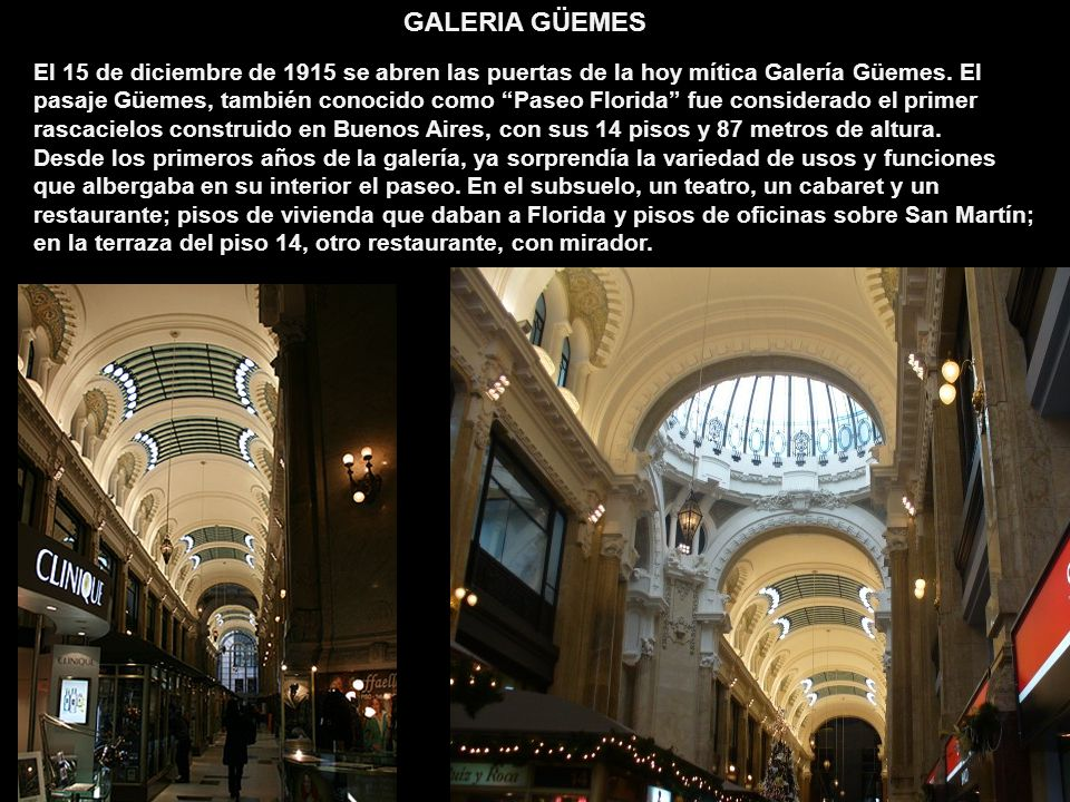 Para la Arquitectura del Art Nouveau, la Galería Güemes es uno de los ejemplos más representativos, ubicados en Buenos Aires, de este movimiento arquitectónico internacional que surge en Europa a fines del Siglo XIX y se extiende a la Argentina en forma contemporánea.