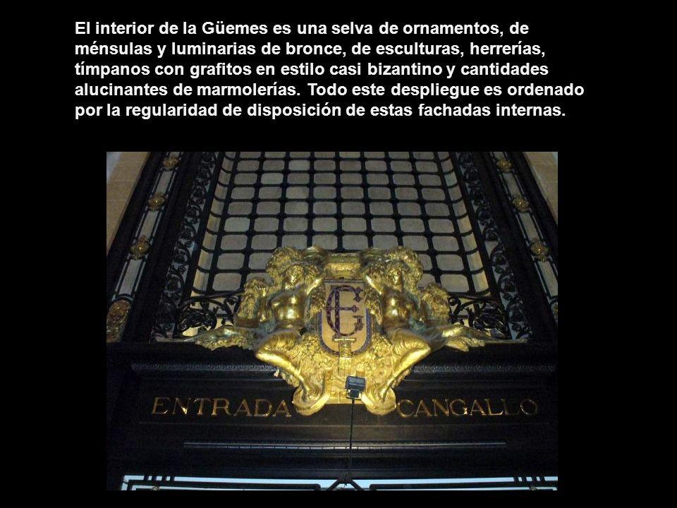 El interior de la Güemes es una selva de ornamentos, de ménsulas y luminarias de bronce, de esculturas, herrerías, tímpanos con grafitos en estilo casi bizantino y cantidades alucinantes de marmolerías.