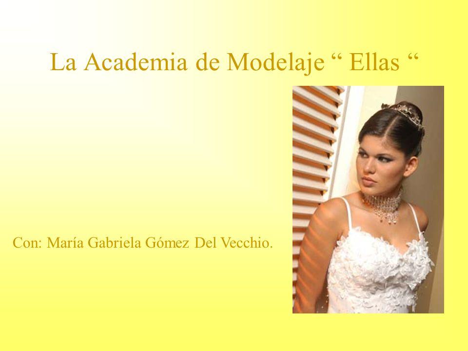 La Academia de Modelaje Ellas Con: María Gabriela Gómez Del Vecchio.