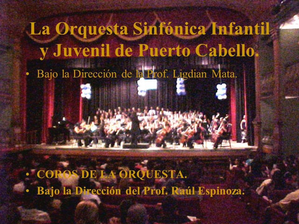 La Orquesta Sinfónica Infantil y Juvenil de Puerto Cabello. Bajo la Dirección de la Prof. Ligdian Mata. COROS DE LA ORQUESTA. Bajo la Dirección del Pr
