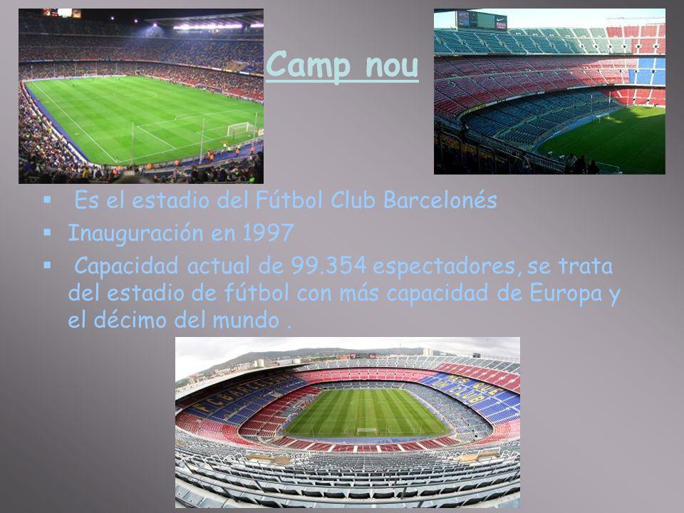 Camp nou Es el estadio del Fútbol Club Barcelonés Inauguración en 1997 Capacidad actual de 99.354 espectadores, se trata del estadio de fútbol con más capacidad de Europa y el décimo del mundo.