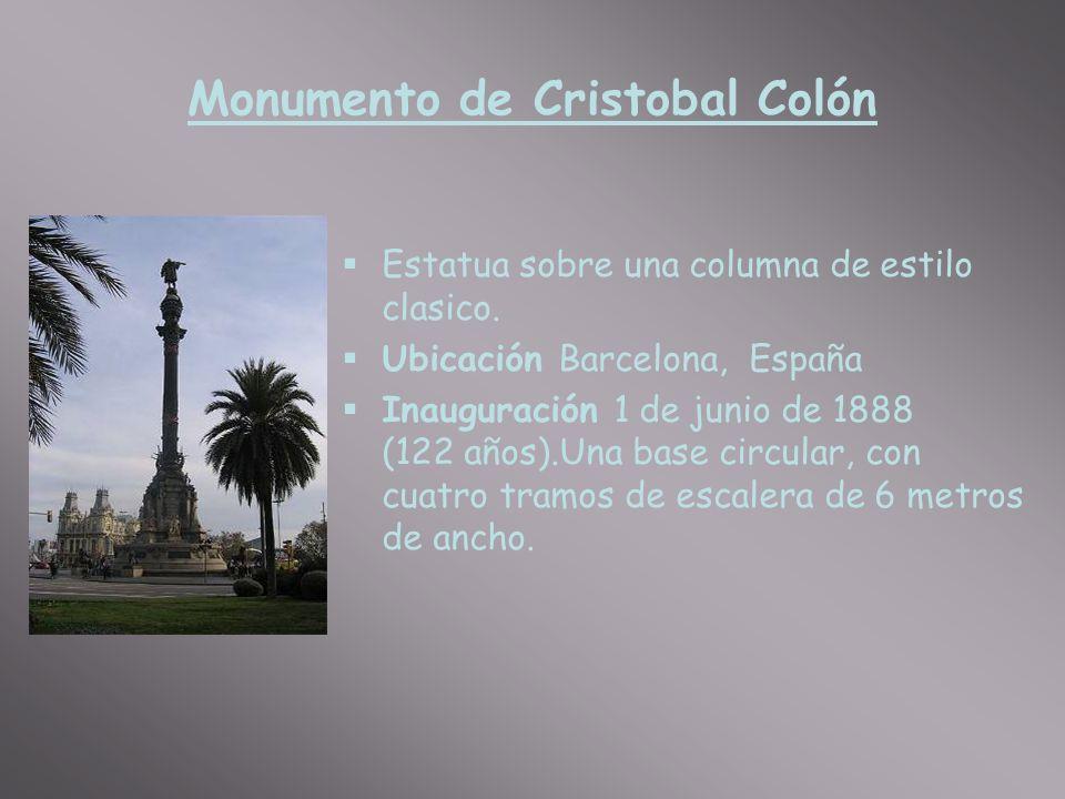 Monumento de Cristobal Colón Estatua sobre una columna de estilo clasico. Ubicación Barcelona, España Inauguración 1 de junio de 1888 (122 años).Una b