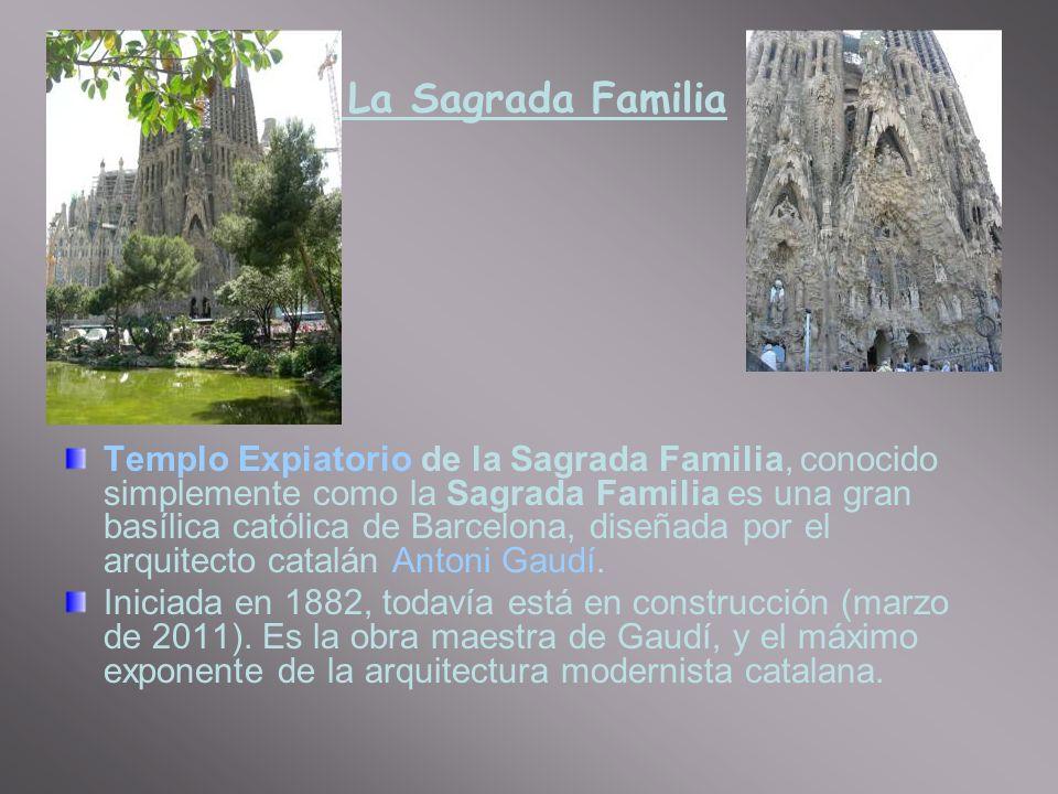La Sagrada Familia Templo Expiatorio de la Sagrada Familia, conocido simplemente como la Sagrada Familia es una gran basílica católica de Barcelona, diseñada por el arquitecto catalán Antoni Gaudí.