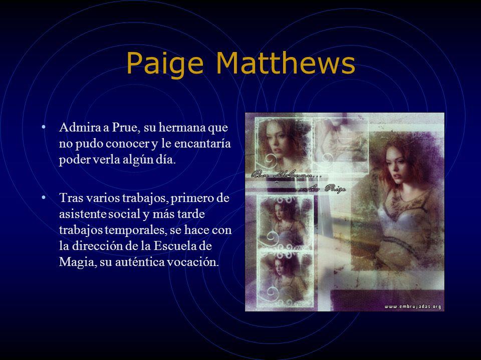 Paige Matthews Admira a Prue, su hermana que no pudo conocer y le encantaría poder verla algún día. Tras varios trabajos, primero de asistente social