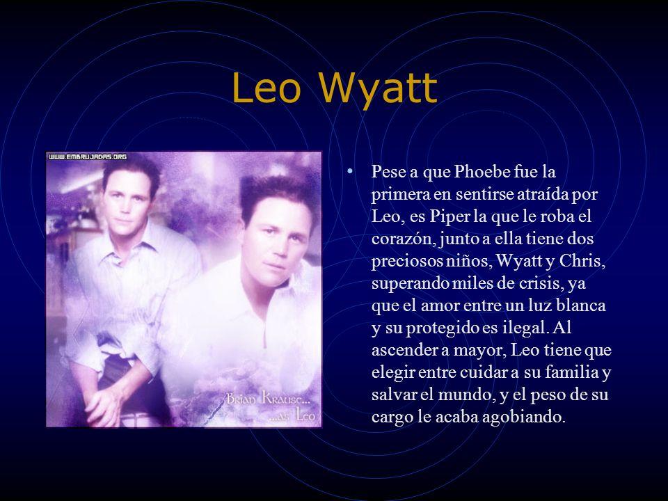 Leo Wyatt Pese a que Phoebe fue la primera en sentirse atraída por Leo, es Piper la que le roba el corazón, junto a ella tiene dos preciosos niños, Wy