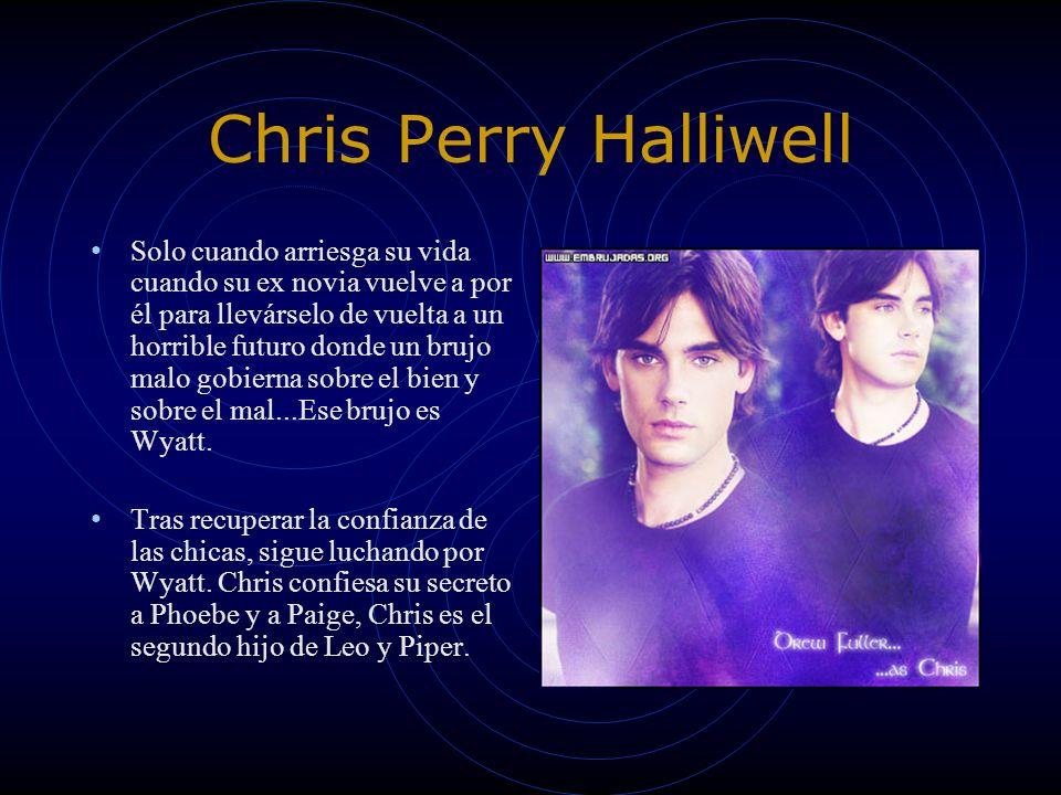 Chris Perry Halliwell Solo cuando arriesga su vida cuando su ex novia vuelve a por él para llevárselo de vuelta a un horrible futuro donde un brujo ma