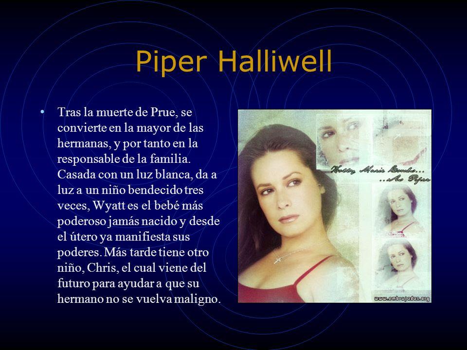 Piper Halliwell Tras la muerte de Prue, se convierte en la mayor de las hermanas, y por tanto en la responsable de la familia. Casada con un luz blanc