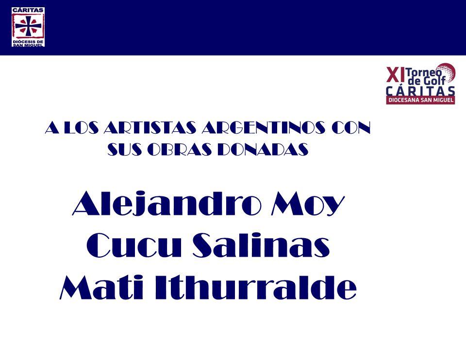 A LOS ARTISTAS ARGENTINOS CON SUS OBRAS DONADAS Alejandro Moy Cucu Salinas Mati Ithurralde