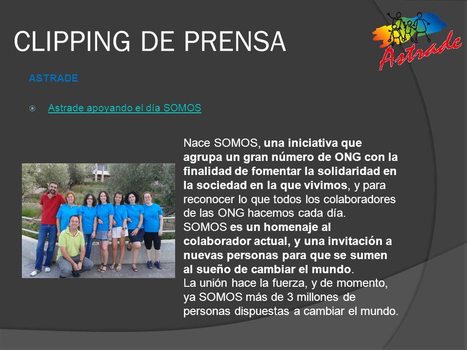 CLIPPING DE PRENSA ASTRADE Astrade apoyando el día SOMOS Nace SOMOS, una iniciativa que agrupa un gran número de ONG con la finalidad de fomentar la s