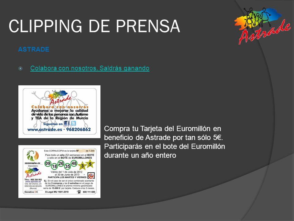 CLIPPING DE PRENSA ASTRADE Colabora con nosotros. Saldrás ganando Compra tu Tarjeta del Euromillón en beneficio de Astrade por tan sólo 5. Participará