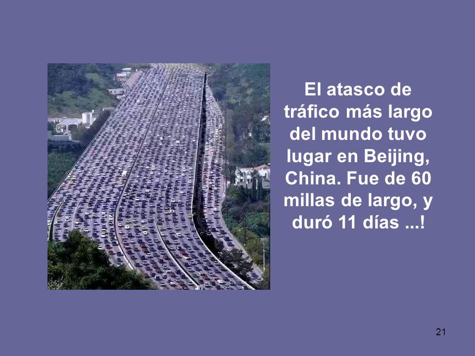21 El atasco de tráfico más largo del mundo tuvo lugar en Beijing, China. Fue de 60 millas de largo, y duró 11 días...!