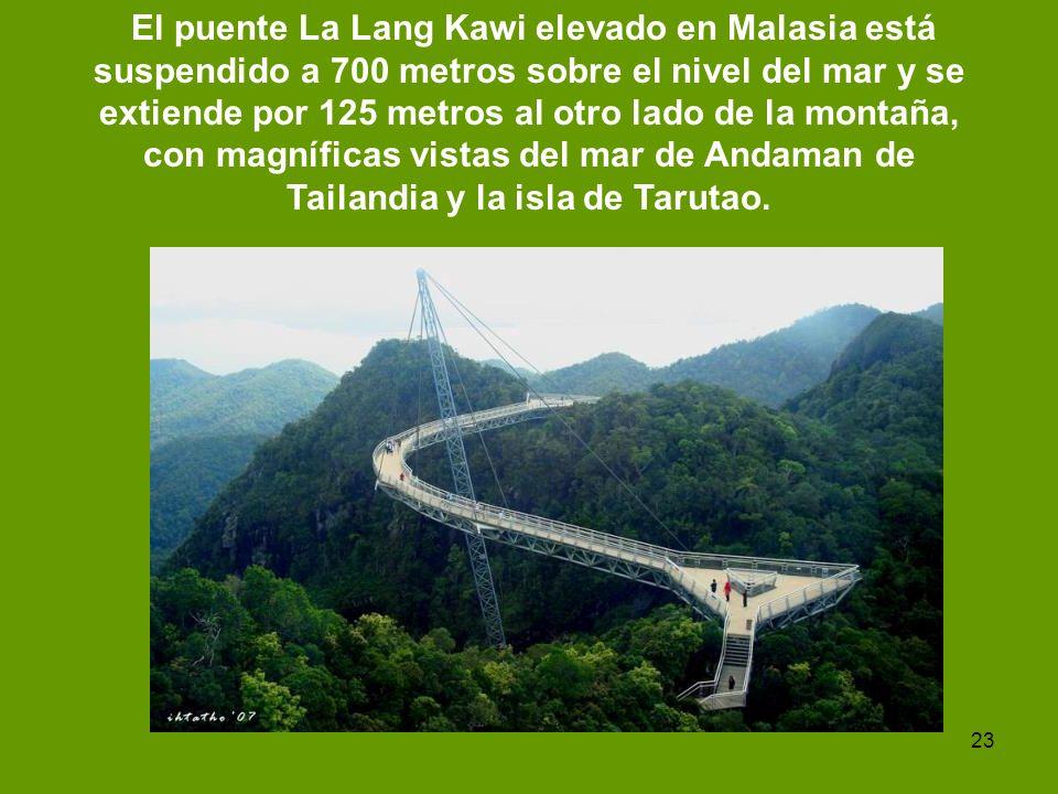 23 El puente La Lang Kawi elevado en Malasia está suspendido a 700 metros sobre el nivel del mar y se extiende por 125 metros al otro lado de la monta