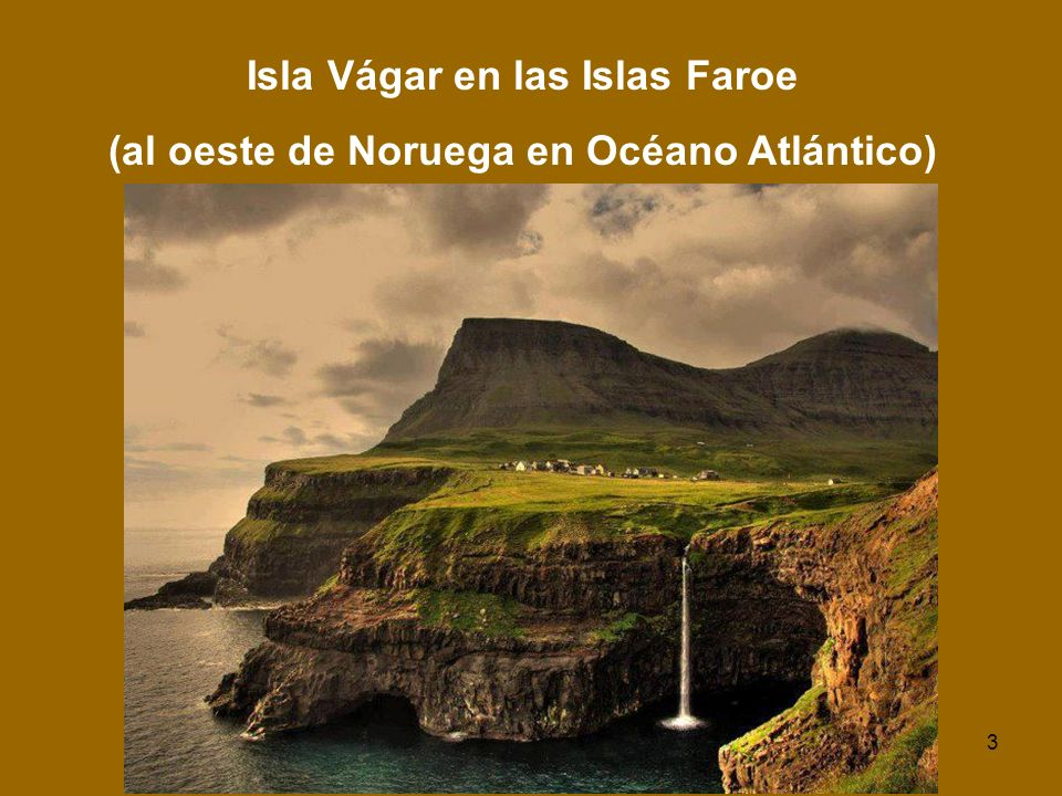 3 Isla Vágar en las Islas Faroe (al oeste de Noruega en Océano Atlántico)
