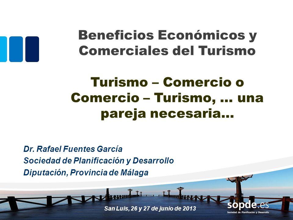 Beneficios Económicos y Comerciales del Turismo Turismo – Comercio o Comercio – Turismo, … una pareja necesaria… Dr. Rafael Fuentes García Sociedad de