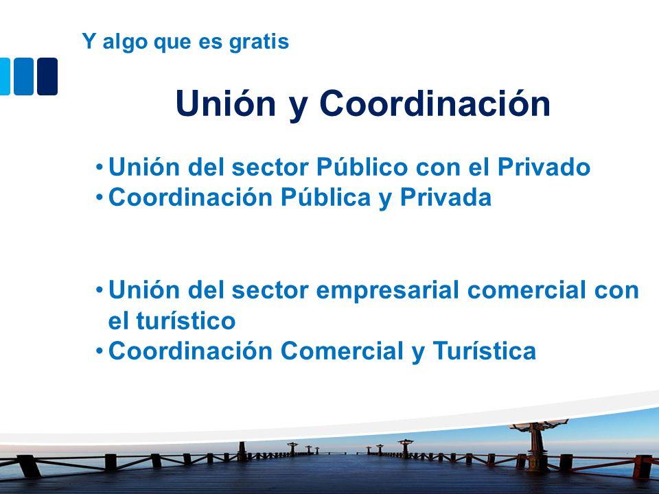 Y algo que es gratis Unión y Coordinación Unión del sector Público con el Privado Coordinación Pública y Privada Unión del sector empresarial comercia