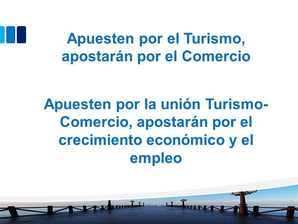 Apuesten por el Turismo, apostarán por el Comercio Apuesten por la unión Turismo- Comercio, apostarán por el crecimiento económico y el empleo