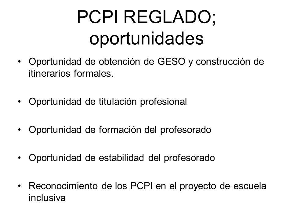 PCPI REGLADO; oportunidades Oportunidad de obtención de GESO y construcción de itinerarios formales. Oportunidad de titulación profesional Oportunidad