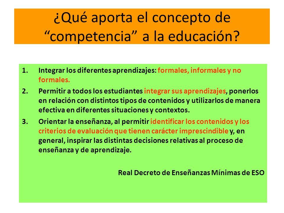 ¿Qué aporta el concepto de competencia a la educación? 1.Integrar los diferentes aprendizajes: formales, informales y no formales. 2.Permitir a todos