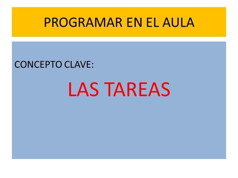 PROGRAMAR EN EL AULA CONCEPTO CLAVE: LAS TAREAS