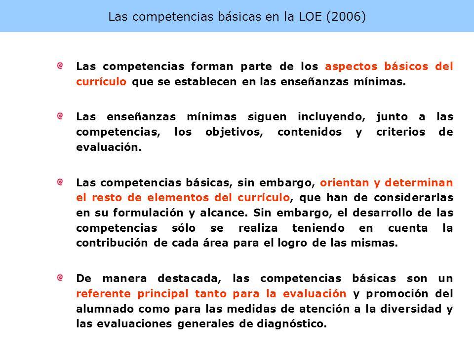 Las competencias básicas en la LOE (2006) Las competencias forman parte de los aspectos básicos del currículo que se establecen en las enseñanzas míni
