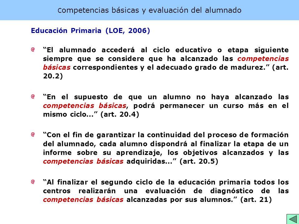 C ompetencias básicas y evaluación del alumnado Educación Primaria (LOE, 2006) El alumnado accederá al ciclo educativo o etapa siguiente siempre que s