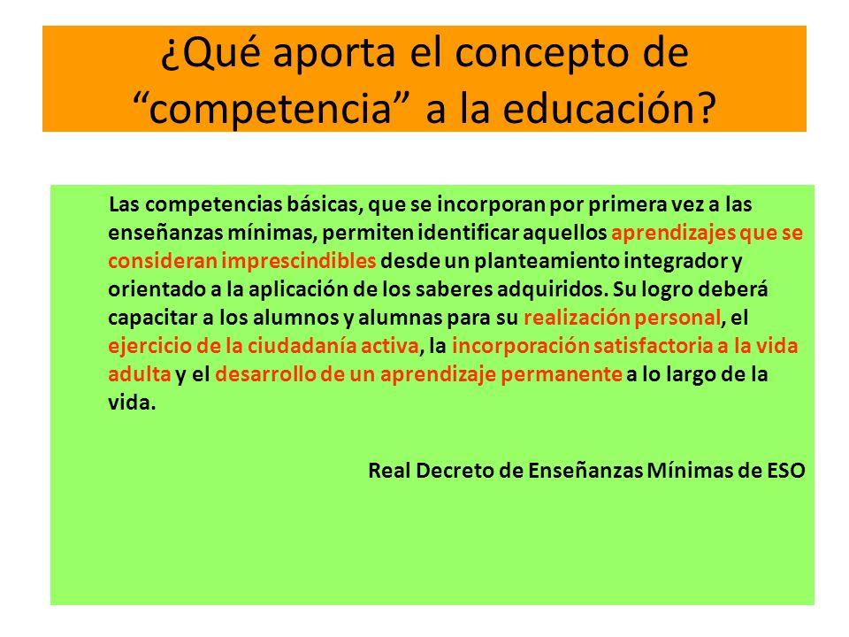 ¿Qué aporta el concepto de competencia a la educación? Las competencias básicas, que se incorporan por primera vez a las enseñanzas mínimas, permiten