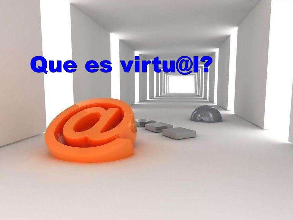 Que es virtu@l? Que es virtu@l?
