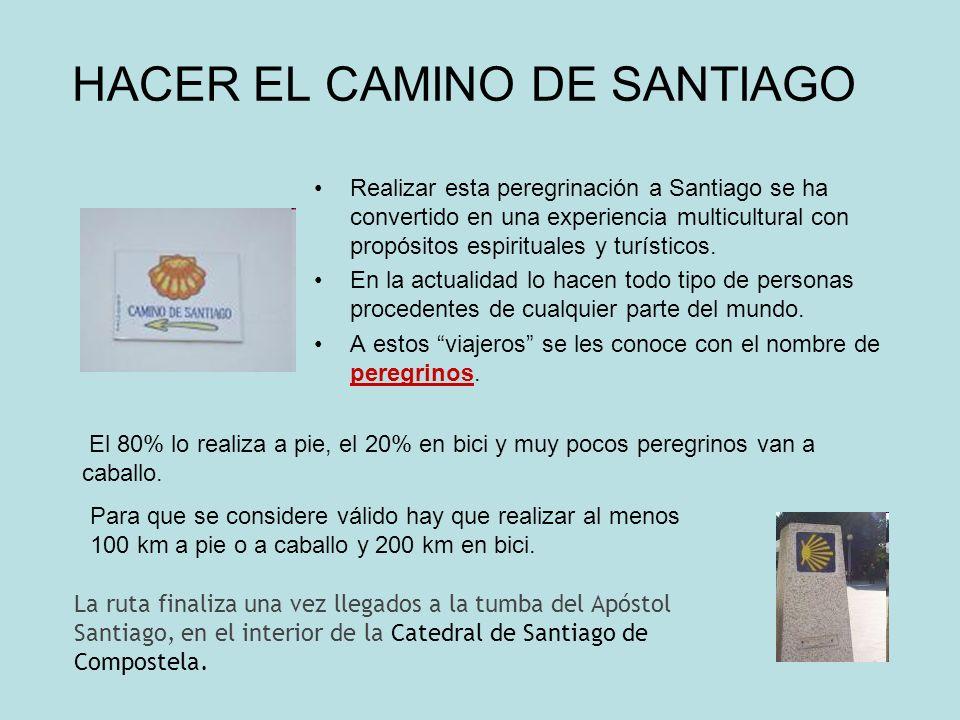 HACER EL CAMINO DE SANTIAGO Realizar esta peregrinación a Santiago se ha convertido en una experiencia multicultural con propósitos espirituales y tur