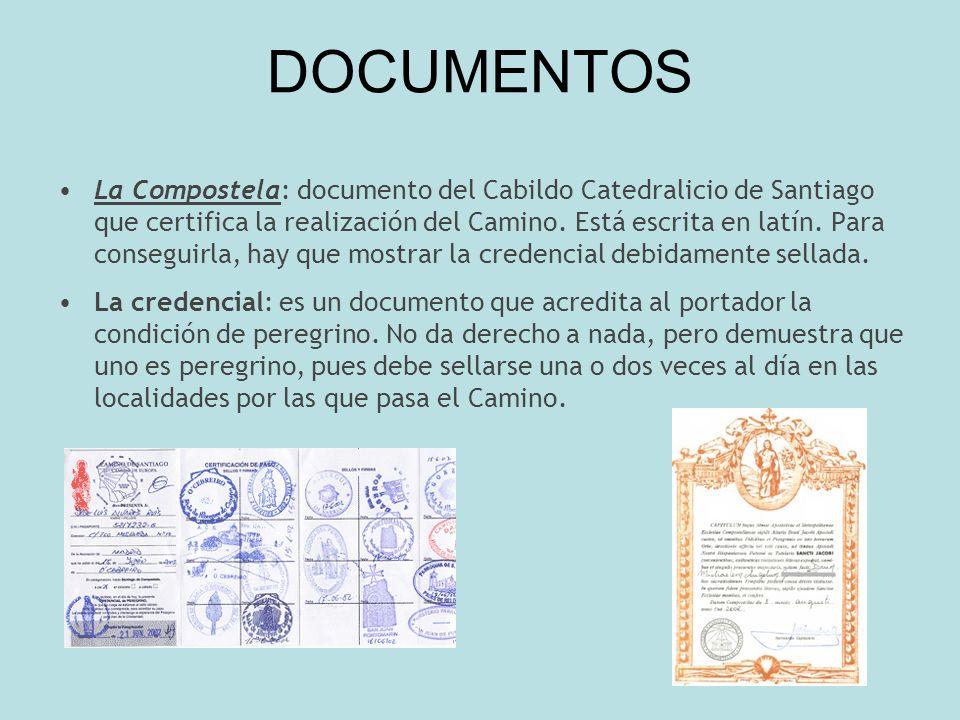 DOCUMENTOS La Compostela: documento del Cabildo Catedralicio de Santiago que certifica la realización del Camino. Está escrita en latín. Para consegui