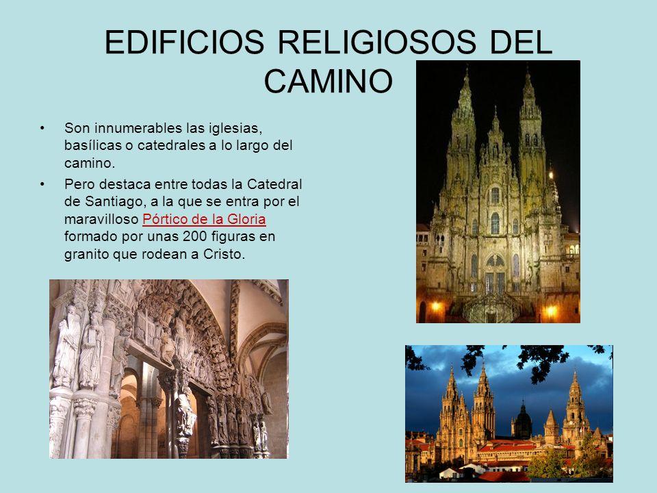 EDIFICIOS RELIGIOSOS DEL CAMINO Son innumerables las iglesias, basílicas o catedrales a lo largo del camino. Pero destaca entre todas la Catedral de S