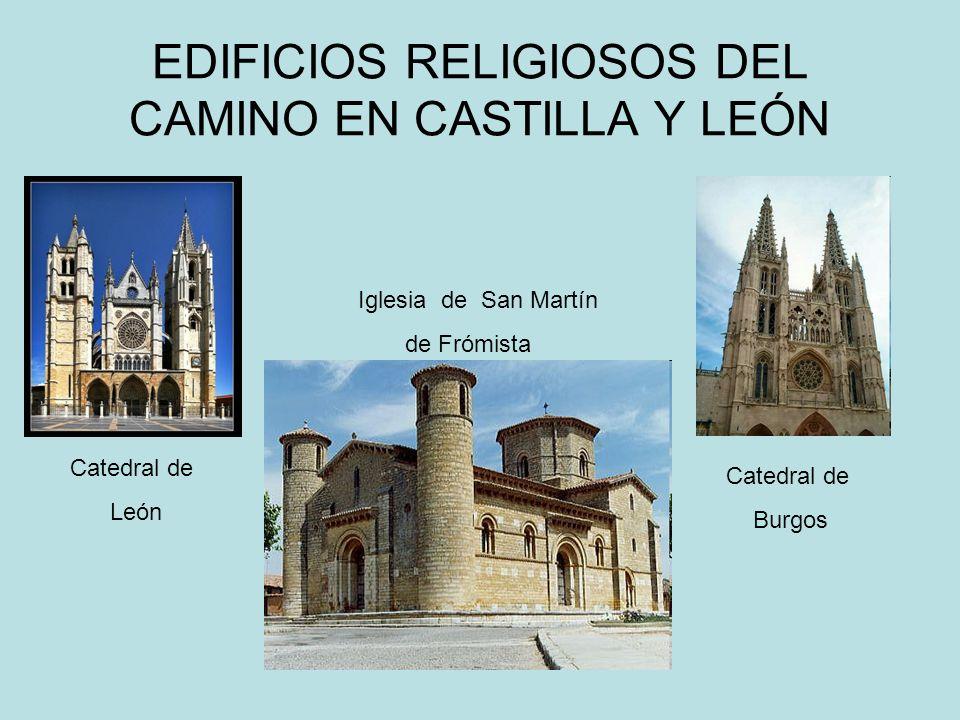 EDIFICIOS RELIGIOSOS DEL CAMINO EN CASTILLA Y LEÓN Catedral de León Catedral de Burgos Iglesia de San Martín de Frómista