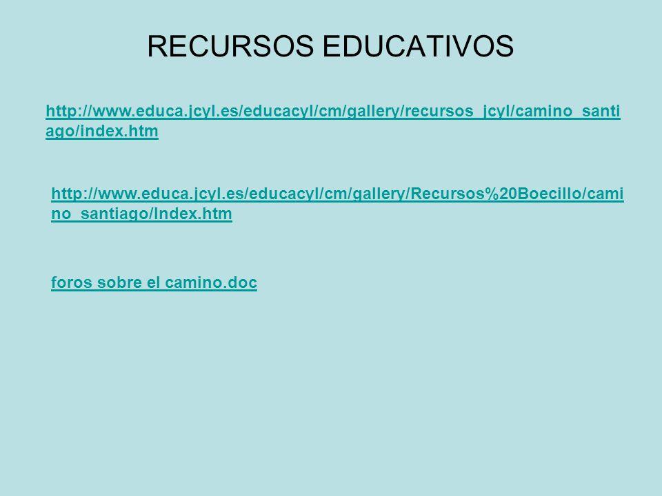 RECURSOS EDUCATIVOS http://www.educa.jcyl.es/educacyl/cm/gallery/recursos_jcyl/camino_santi ago/index.htm http://www.educa.jcyl.es/educacyl/cm/gallery