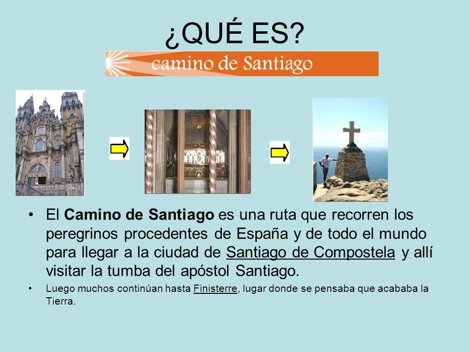 ¿QUÉ ES? El Camino de Santiago es una ruta que recorren los peregrinos procedentes de España y de todo el mundo para llegar a la ciudad de Santiago de