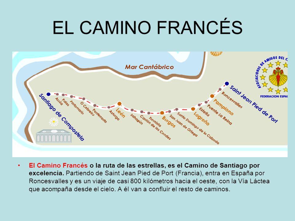 EL CAMINO FRANCÉS El Camino Francés o la ruta de las estrellas, es el Camino de Santiago por excelencia. Partiendo de Saint Jean Pied de Port (Francia