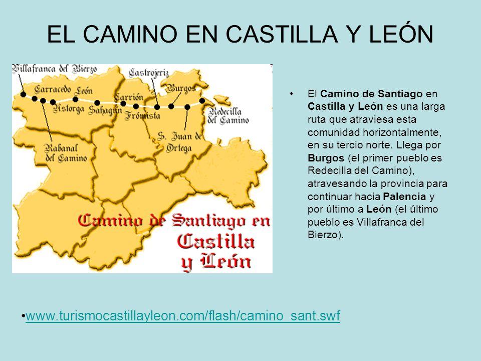 EL CAMINO EN CASTILLA Y LEÓN El Camino de Santiago en Castilla y León es una larga ruta que atraviesa esta comunidad horizontalmente, en su tercio nor