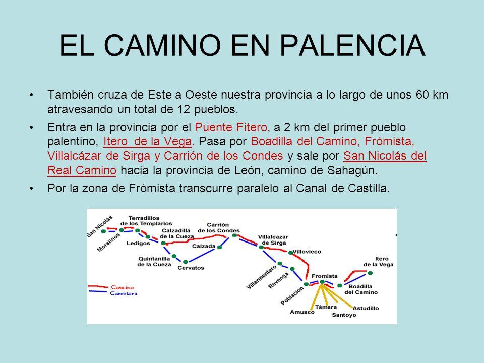 EL CAMINO EN PALENCIA También cruza de Este a Oeste nuestra provincia a lo largo de unos 60 km atravesando un total de 12 pueblos. Entra en la provinc