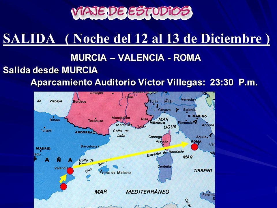 MURCIA – VALENCIA - ROMA Salida desde MURCIA Aparcamiento Auditorio Víctor Villegas: 23:30 P.m. SALIDA ( Noche del 12 al 13 de Diciembre )